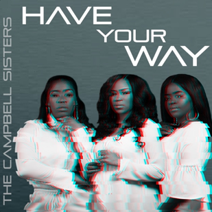 Have Your Way - The Campbell Sisters